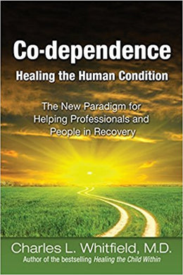 Co-Dependence - Healing the Human Condition