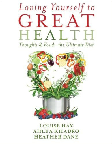 Loving Yourself to Great Health: Thoughts & Food?The Ultimate Diet