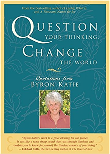 Question Your Thinking, Change The World: Quotations from Byron Katie Paperback