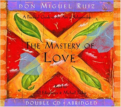 The Mastery of Love: A Practical Guide to the Art of Relationship (Toltec Wisdom) Audio CD