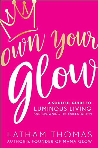 Own Your Glow: A Soulful Guide to Luminous Living and Crowning the Queen Within