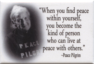 When you find peace within yourself, you become the kind of person who can live at peace with others - Peace Pilgrim Quote Fridge Magnet