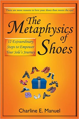The Metaphysics of Shoes: 12 Extraordinary Steps to Empower Your Sole's Journey