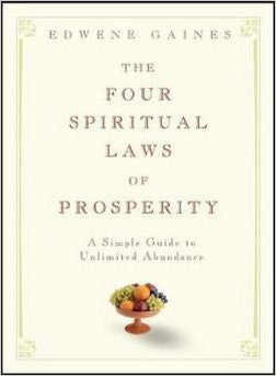 The Four Spiritual Laws of Prosperity : A Simple Guide to Unlimited Abundance (Hardcover)--by Edwene Gaines [2005 Edition]