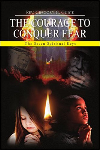 The Courage to Conquer Fear: The Seven Spiritual Keys
