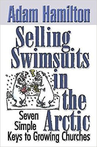 Selling Swimsuits in the Arctic: Seven Simple Keys to Growing Churches