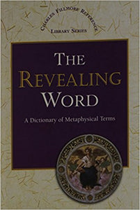 The Revealing Word: A Dictionary of Metaphysical Terms (Charles Fillmore Reference Library)