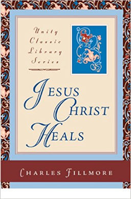 Jesus Christ Heals (Unity Classic Library)
