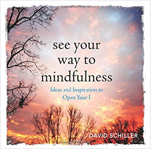 See Your Way to Mindfulness: Ideas and Inspiration to Open Your