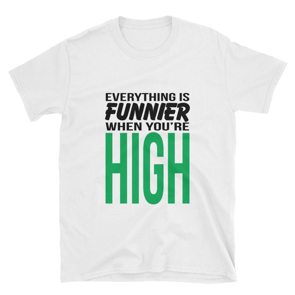 Everything Is Funnier When You're High Unisex T-Shirt - Shop Get High Cannabis Clothing & Gear
