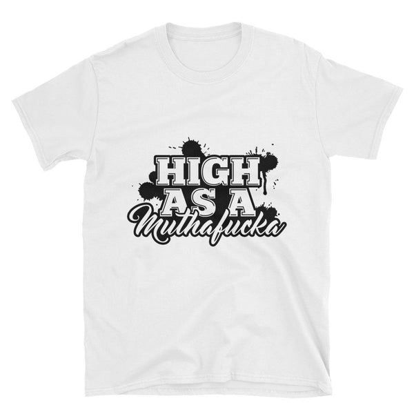 High As A Muthafucka Unisex T-Shirt - Shop Get High Cannabis Clothing & Gear