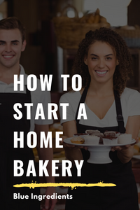 How to Start a Home Bakery : 4 Important Steps