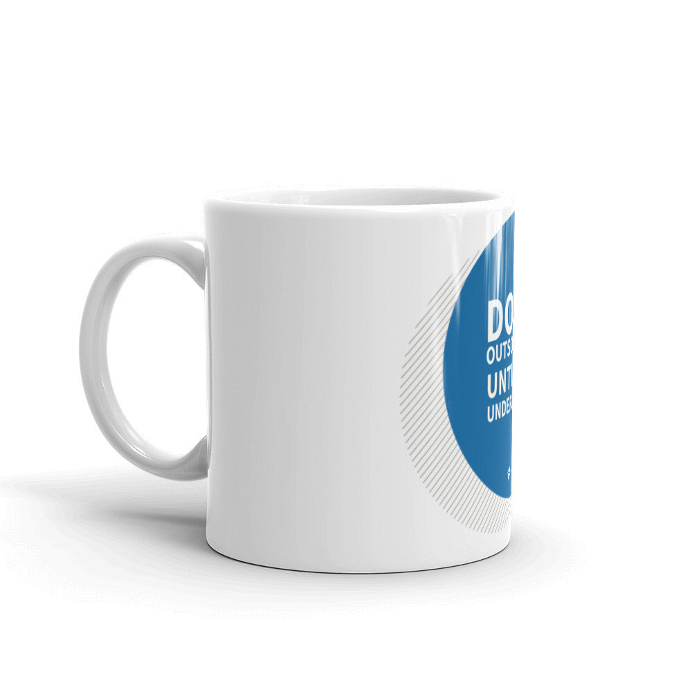 DON'T OUTSOURCE IT UNTIL YOU UNDERSTAND IT Mug