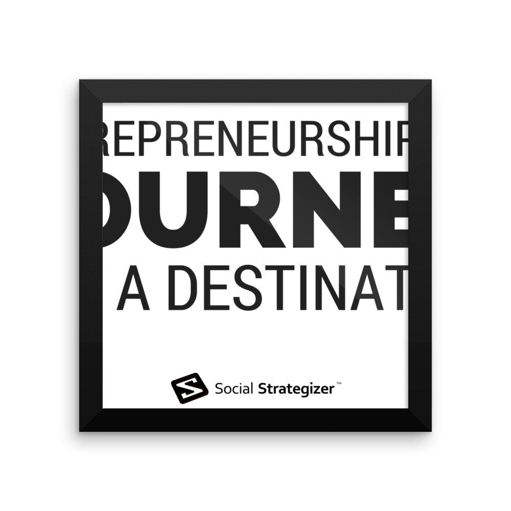 ENTREPRENEURSHIP IS A JOURNEY NOT A DESTINATION - Framed photo paper poster