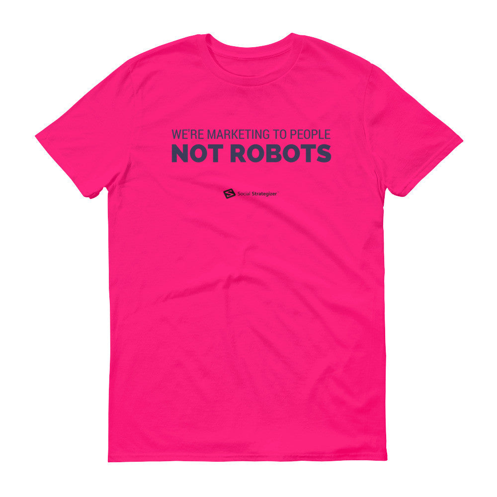 We're Marketing To People Not Robots Short sleeve t-shirt
