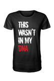 """This Was't In My DNA"" - Crew Neck T-Shirt"