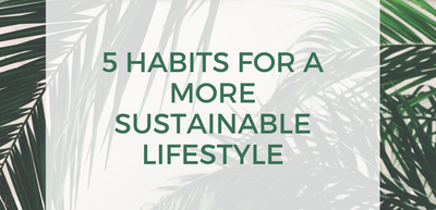 Five Habits for a More Sustainable Lifestyle