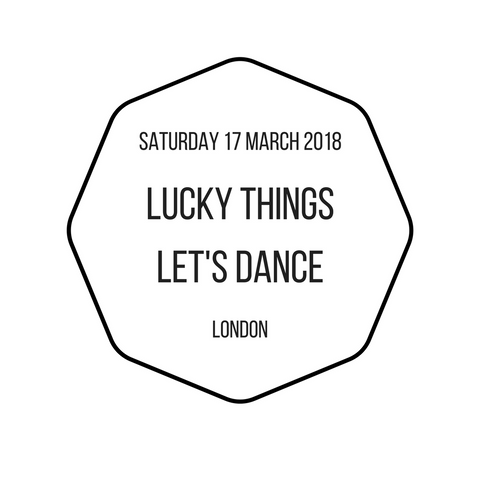 Lucky Things Let's Dance - Saturday 17 March 2018 - Central London (Early Bird ticket)