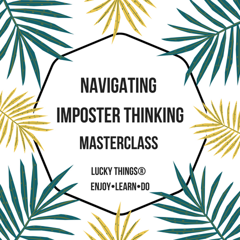 Navigating Imposter Thinking Masterclass -  Wednesday 27 January 2021 12.30pm