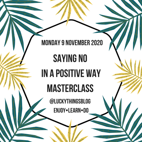 Saying No in a Positive Way Masterclass - Monday 9 November 8pm