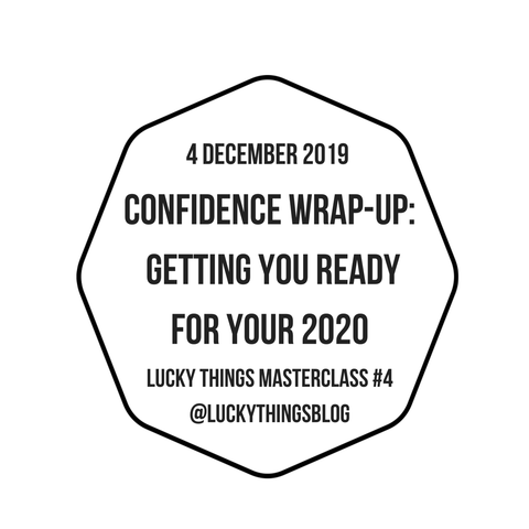 Masterclass #4: Confidence Wrap-Up - Getting you ready for your 2020 - 4 December 2019