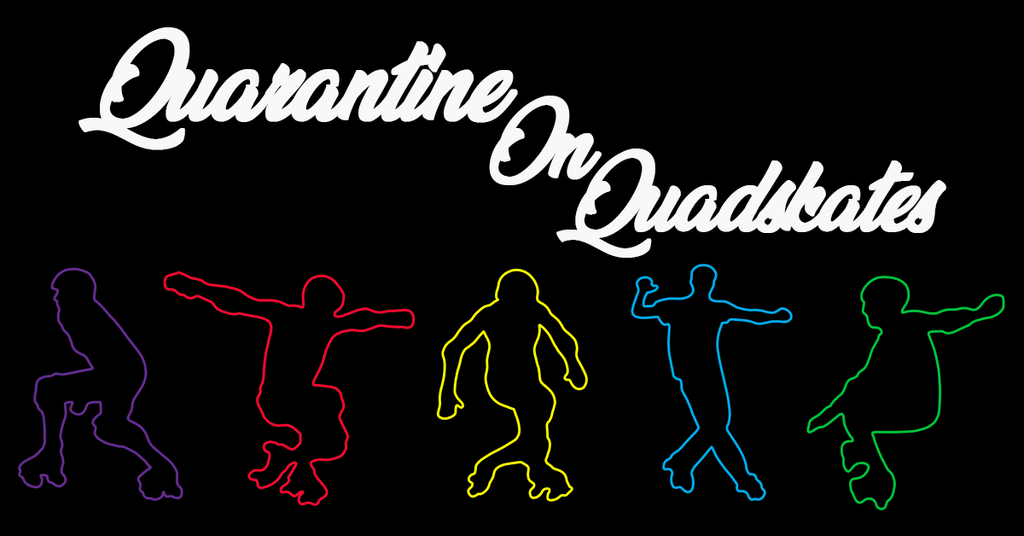 Quarantine on Quadskates
