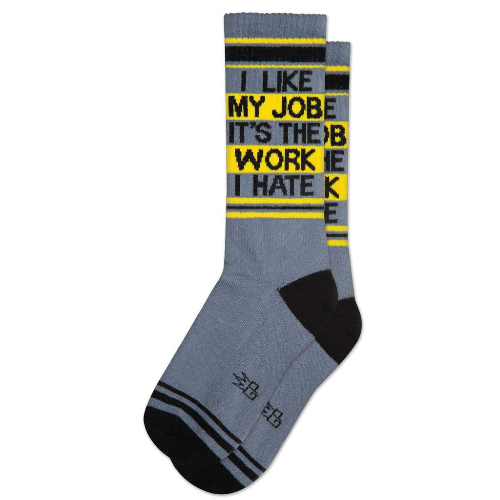 I LIKE MY JOB ITS THE WORK I HATE GYM SOCK