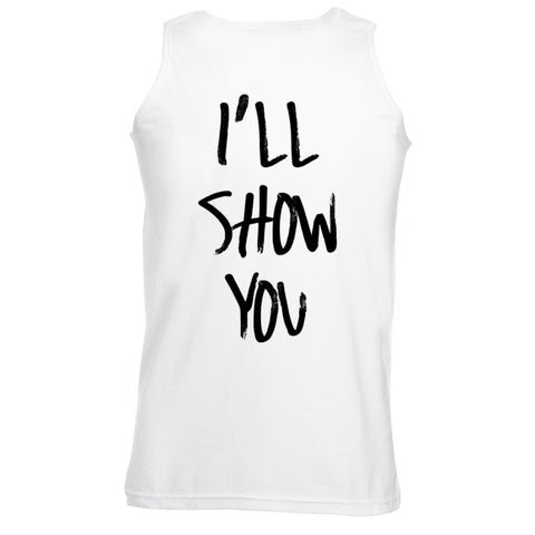 I'll Show You White Muscle Tank Top