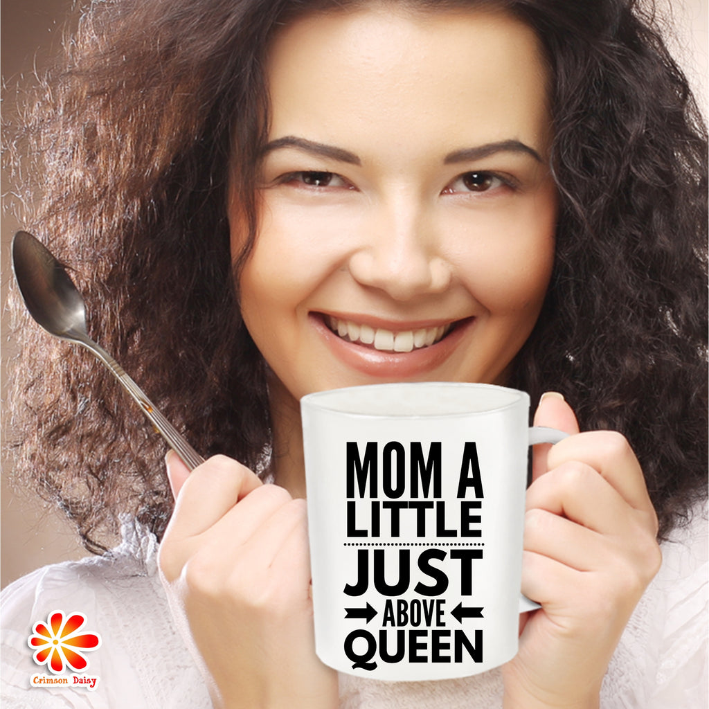 Mom A Little Just Above Queen Coffee Mug,Mothers Day Birthday Christmas Gift Idea For Mom
