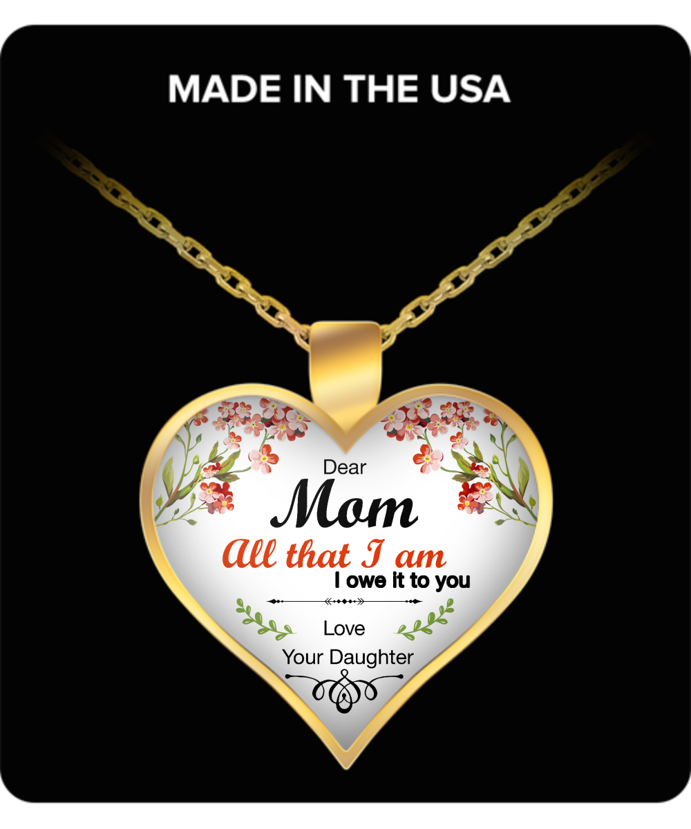 "Mother's Day Necklace for Mom ""All that I am"" - Awesome Gift for a Mother from Daughter - Unique Mothers Day and Birthday Gifts for Her from Daughter"