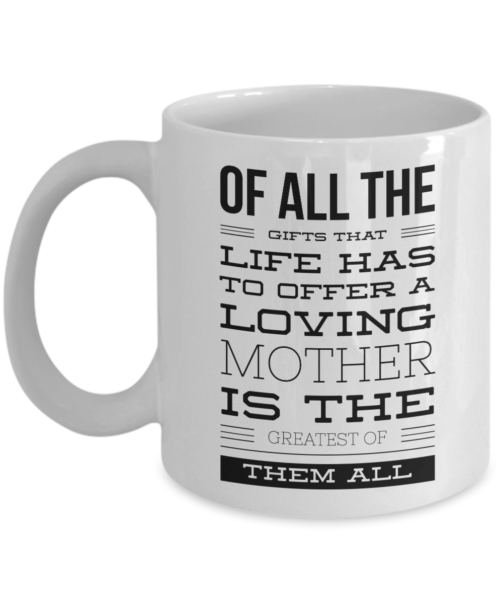 Of All The Gifts That Life Has Offer A Loving Mother Is The Greatest Coffee Mug,Mothers Day Birthday Christmas Gift Idea For Mom Mother