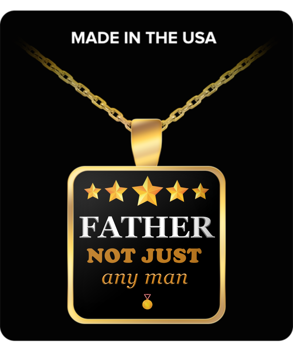 Father Not Just Any Man  Square Pendant Gold Plated Necklace-Fathers Day Gifts Ideas for Him from Son, Daughter, Wife - Cool Presents For Father