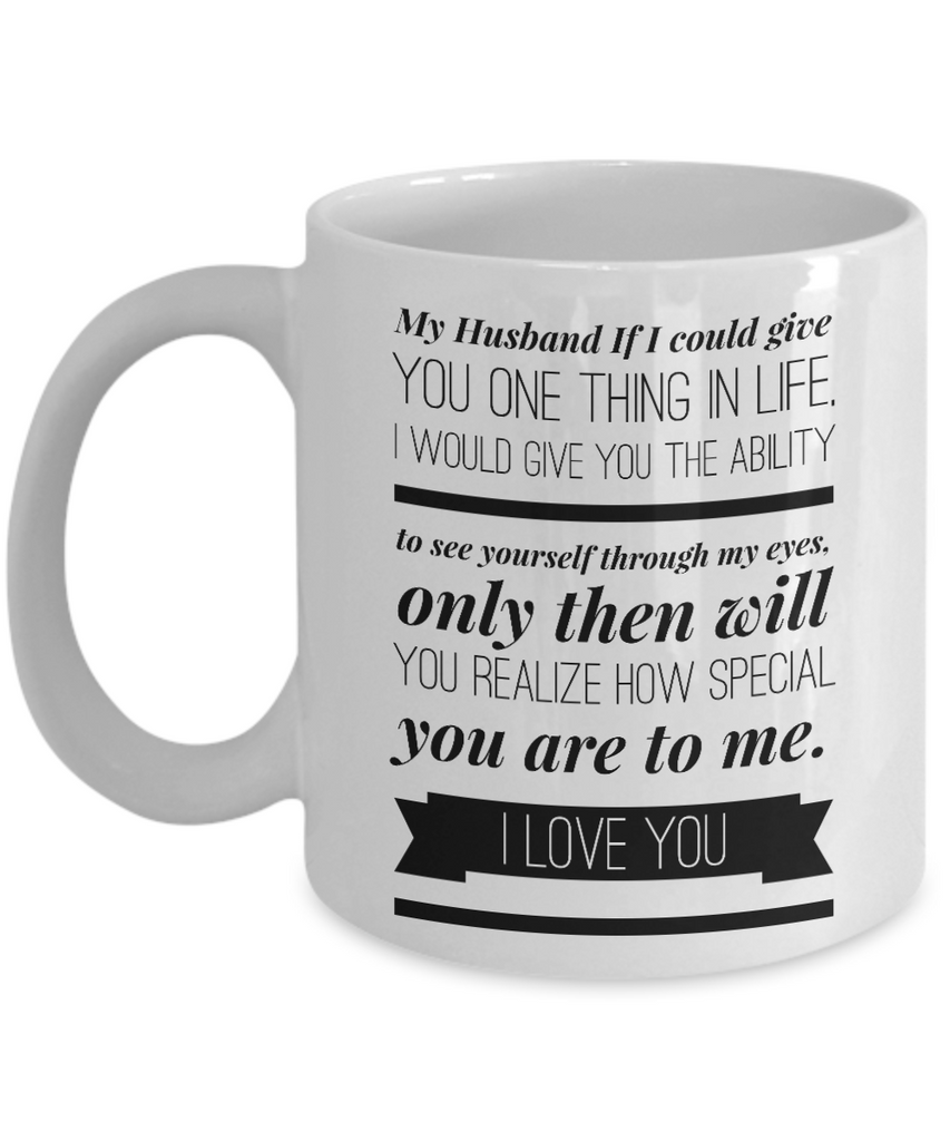 My Husband If I Could Give You One Thing In Life Coffee Mug,Fathers Day Gift for Man,Perfect Husband Gift,Romantic Love Wedding, Anniversary Gift, Best Couples, Christmas Gift Idea, Birthday, Father's Day