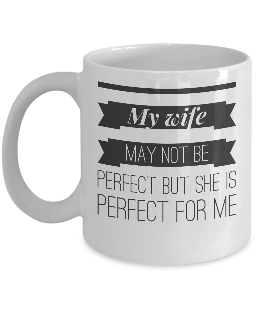 My Wife May Not Be Perfect But She Is Perfect For Me Coffee Mug, Best Christmas,Birthday,Valentines Day, Anniversary Gifts For Wife Ever