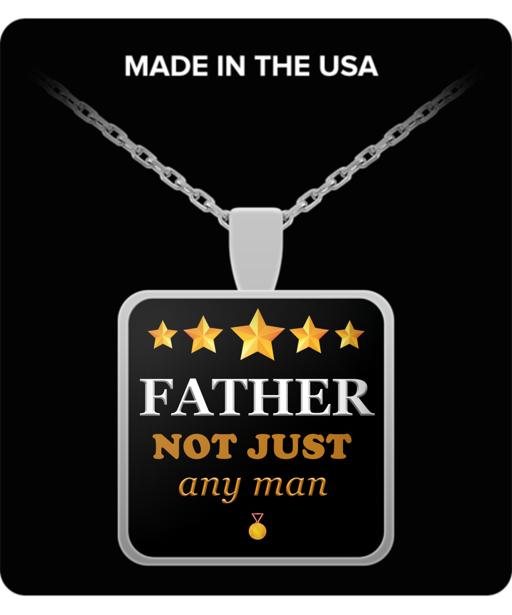 Father Not Just Any Man Square Pendant Silver Plated Necklace-Fathers Day Gifts Ideas for Him from Son, Daughter, Wife - Cool Presents For Father