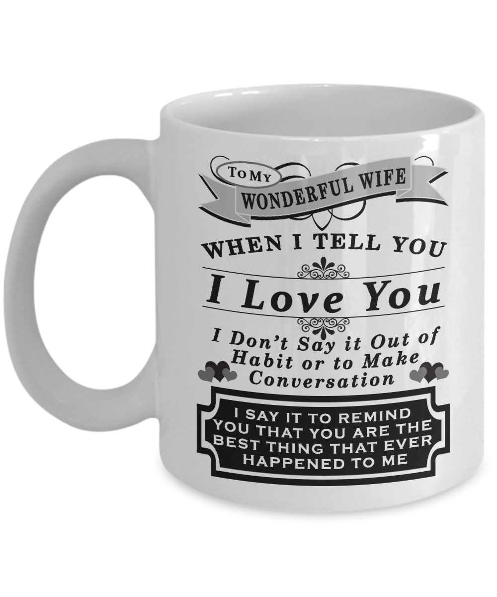 To My Wonderful Wife When I Tell You I Love You Coffee Mug, Best Christmas,Birthday,Valentines Day, Anniversary Gifts For Wife Ever