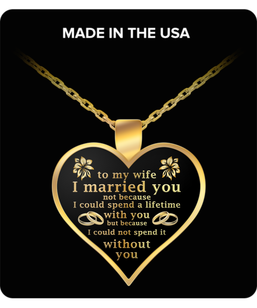 To My Wife, I Married You Necklace for Wife,Her or Women - Perfect and Unique Gift Ideas for Birthdays, Mother's Day, Anniversary, Job Promotion, Appreciation or Thanksgiving from Husband, Men