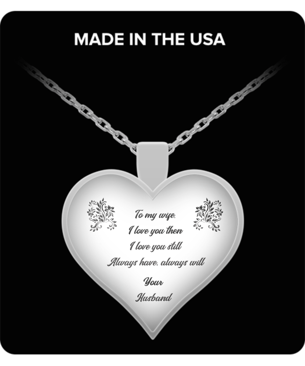 TO MY WIFE I Loved You Then Quality Heart Pendant Necklace, Laser Engraved Anniversary Birthday Gift, Husband To Wife Gifts, Stainless Steel