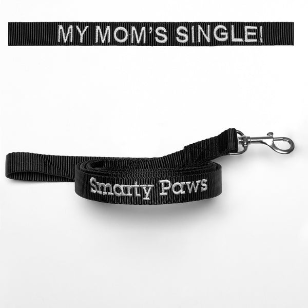 """My Mom's Single"" The Leash for the Thoughtful Smarty Paws"