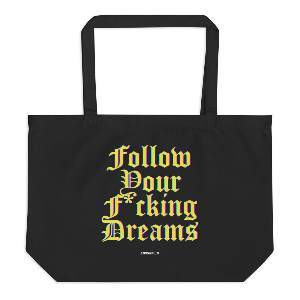 Follow Your F*cking Dreams Large Organic Tote Bag