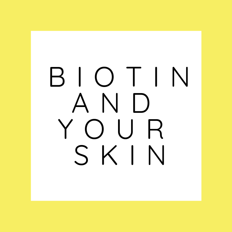 Biotin & your skin, hair, and nails