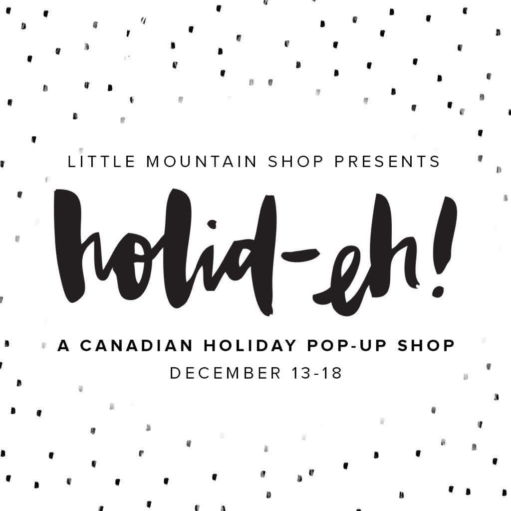 Little Mountain Shop Holid-eh! (A Gift Shop Pop-Up)