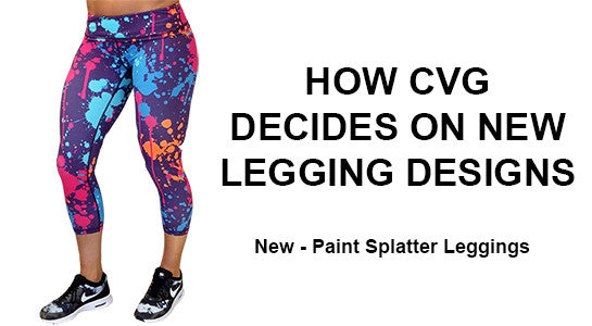 How CVG Decides On Legging Designs - New Paint Splatter Leggings