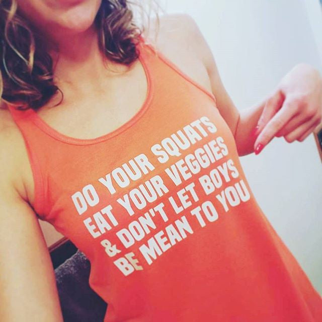 Do Your Squats Eat Your Veggies & Don't Let Boys Be Mean To You Shirt