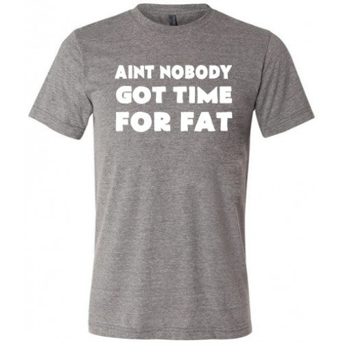 Ain't Nobody Got Time For Fat Shirt Mens