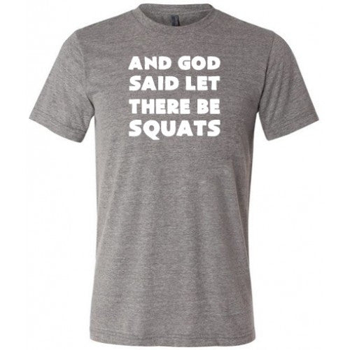 And God Said Let There Be Squats Shirt Mens
