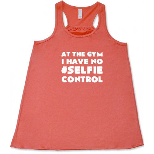 At The Gym I Have No #Selfie Control Shirt