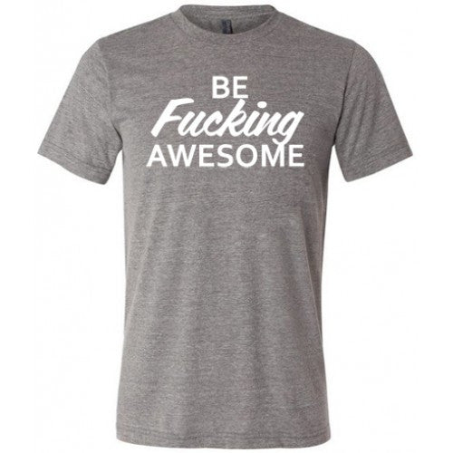 Be Fucking Awesome Shirt Mens