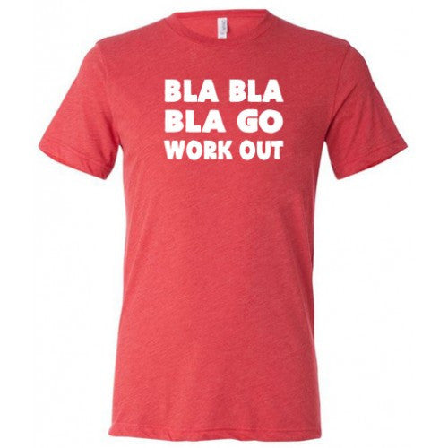 Bla Bla Bla Go Work Out Shirt Mens