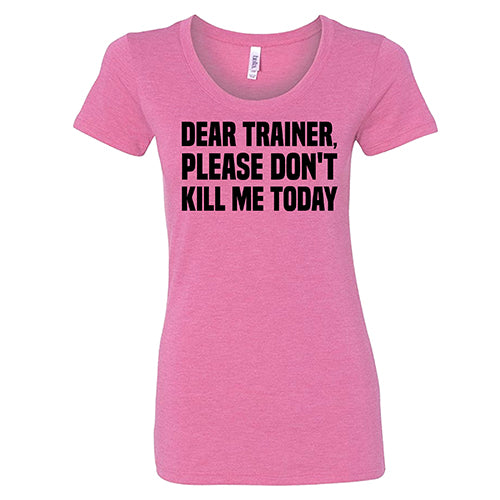 Dear Trainer Please Don't Kill Me Today Shirt